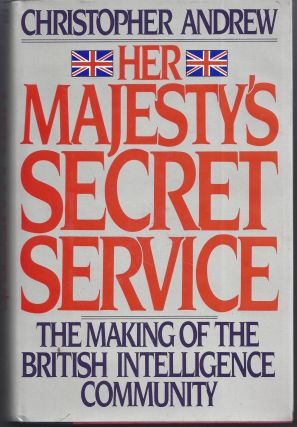 Her Majesty's Secret Service: The Making of the British Intelligence Community. Christopher Andrew