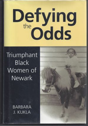 Defying the Odds - Triumphant Black Women of Newark. Barbara J. Kukla