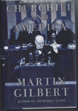 Churchill and America. Martin Gilbert