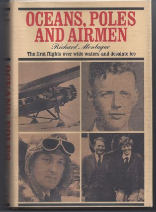 Oceans, Poles and Airmen: The First Flights over Wide Waters and Desolate Ice. Richard Montague