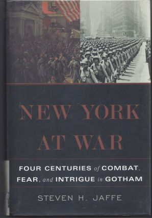 New York at War: Four Centuries of Combat, Fear, and Intrigue in Gotham. Steven Jaffe