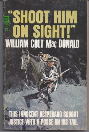 """Shoot Him On Sight!"" William Colt MacDonald"