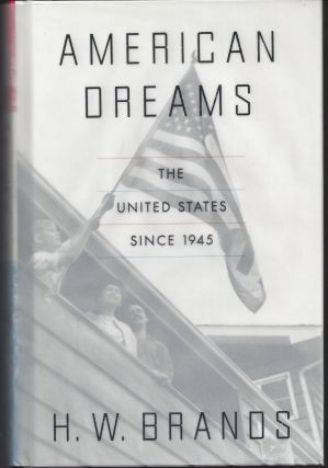 American Dreams: The United States Since 1945. H. W. Brands