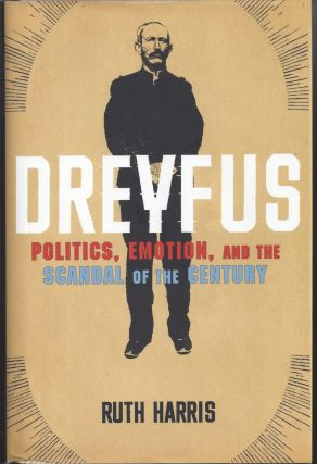 Dreyfus: Politics, Emotion, and the Scandal of the Century. Ruth Harris