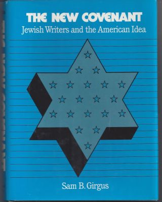 The New Covenant: Jewish Writers and the American Idea. Sam B. Girgus