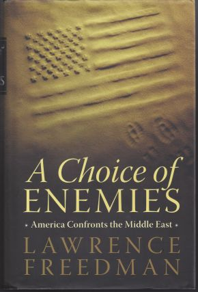 A Choice of Enemies: America Confronts the Middle East. Lawrence Freedman
