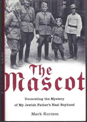 The Mascot: Unraveling the Mystery of My Jewish Father's Nazi Boyhood. Mark Kurzem