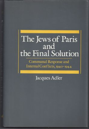 The Jews of Paris and the Final Solution: Communal Response and Internal Conflicts, 1940-1944....