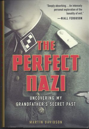The Perfect Nazi: Uncovering My Grandfather's Secret Past. Martin Davidson