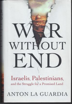 War Without End: Israelis, Palestinians, and the Struggle for a Promised Land. Anton La Guardia