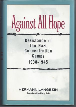 Against all Hope: Resistance in the Nazi Concentration Camps. Hermann Langbein