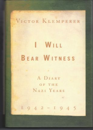 I Will Bear Witness: A Diary of the Nazi Years, 1942-1945. Victor Klemperer