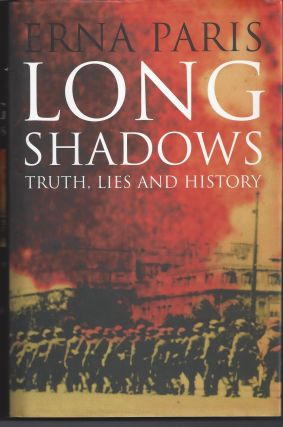 Long Shadows: Truth, Lies and History. Erna Paris
