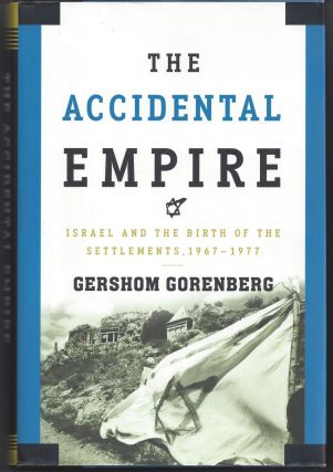 The Accidental Empire: Israel and the Birth of the Settlements, 1967-1977. Gershom Gorenberg