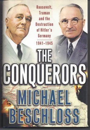The Conquerors: Roosevelt, Truman and the Destruction of Hitler's Germany, 1941-1945. Michael R....