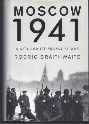 Moscow 1941: A City and Its People at War. Rodric Braithwaite