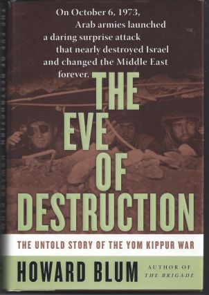 The Eve of Destruction: The Untold Story of the Yom Kippur War. Howard Blum