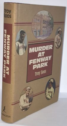 Murder at Fenway Park. Troy Soos