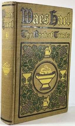 Waes Hael; The Book of Toasts. Edithe Lea Chase, Captain W. E. P. French