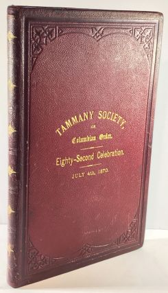 Tammany Society or Columbian Order; Eighty-Second Celebration July 4th, 1870
