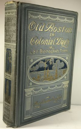 Old Boston in Colonial Days, or St. Botolph's Town. Mary Caroline Crawford