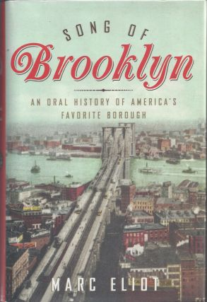 Song of Brooklyn: An Oral History of America's Favorite Borough. Marc Eliot