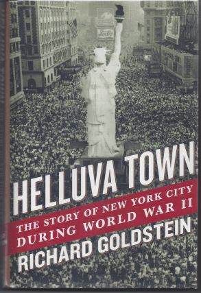 Helluva Town: The Story of New York City During World War II. Richard Goldstein