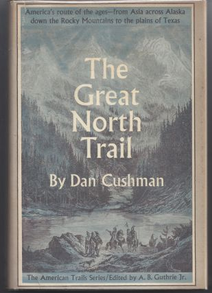 The Great North Trail; The American Trails Series. Dan Cushman