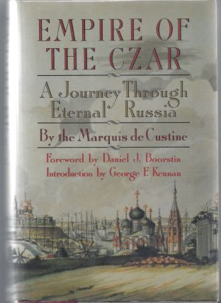 Empire of the Czar; A Journey Through Eternal Russia. Marquis De Custine
