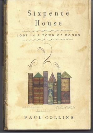 Sixpence House: Lost in A Town Of Books. Paul Collins