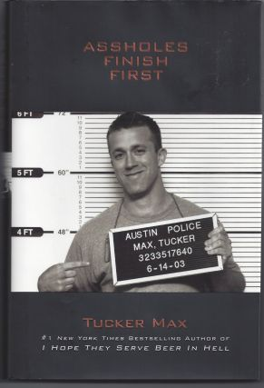 Assholes Finish First. Tucker Max