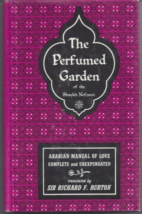 The Perfumed Garden of the Shaykh Nefzawi - The Arabian Manual of Love. Sir Richard Francis - Burton
