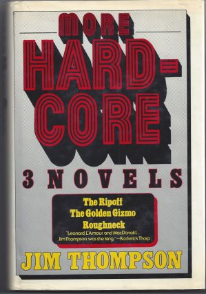 More Hard Core: 3 Novels - The Ripoff, The Golden Gizmo, Roughneck. Jim Thompson