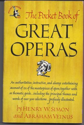 The Pocket Book of Great Operas. Henry W. Simon, Abraham Veinus