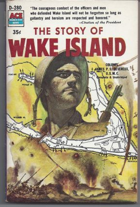 The Story of Wake Island. Colonel James P. S. Devereux, U. S. M. C