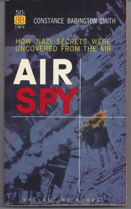 Air Spy - How Nazi Secret Were Uncovered from the Air. Constance Babington-Smith