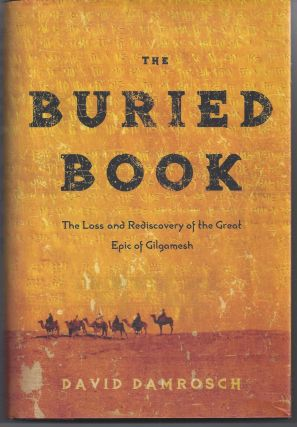 The Buried Book: The Loss and Rediscovery of the Great Epic of Gilgamesh. David Damrosch