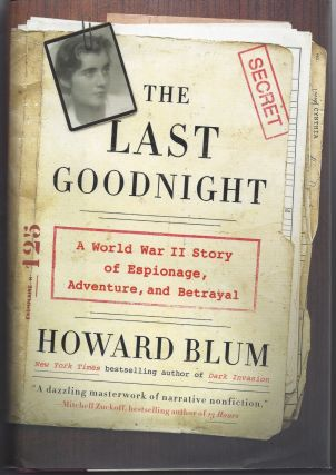 The Last Goodnight: A World War II Story of Espionage, Adventure, and Betrayal. Howard Blum