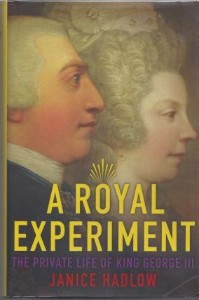 A Royal Experiment: The Private Life of King George III. Janice Hadlow