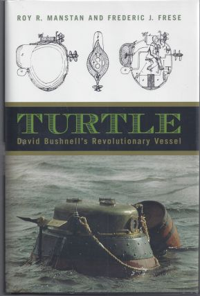 Turtle: David Bushnell's Revolutionary Vessel. Roy R. Manstan, Frederic J. Frese