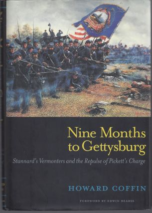 Nine Months to Gettysburg: Stannard's Vermonters and the Repulse of Pickett's Charge. Howard Coffin