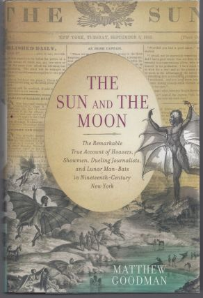 The Sun and the Moon: The Remarkable True Account of Hoaxers, Showmen, Dueling Journalists, and...