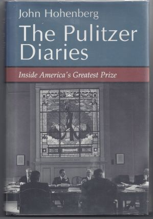 The Pulitzer Diaries: Inside America's Greatest Prize. John Hohenberg
