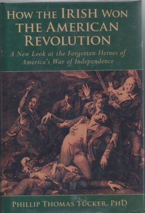 How the Irish Won the American Revolution: A New Look at the Forgotten Heroes of America's War of...