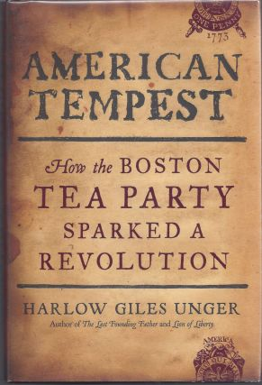 American Tempest: How the Boston Tea Party Sparked a Revolution. Harlow Giles Unger