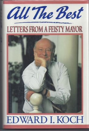 All The Best: Letters From a Feisty Mayor. Edward I. Koch