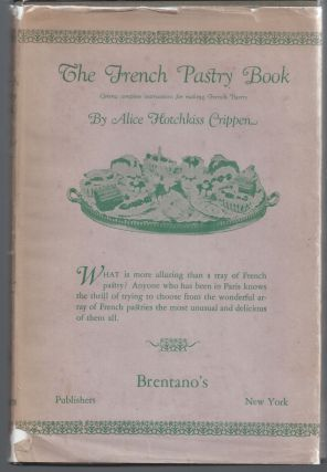 The French Pastry Book. Alice Hotchkiss Crippen