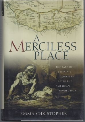 A Merciless Place: The Fate of Britain's Convicts after the American Revolution. Emma Christopher
