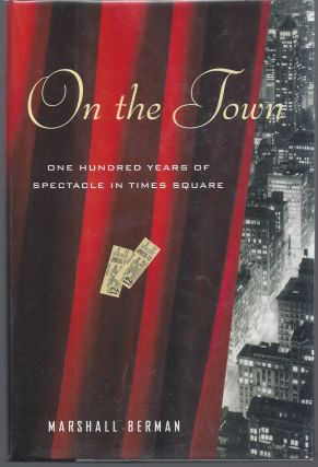 On the Town: One Hundred Years of Spectacle in Times Square. Marshall Berman