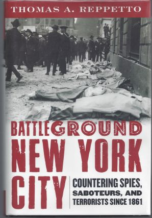 Battleground New York City: Countering Spies, Saboteurs, and Terrorists since 1861. Thomas A....